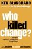 Ken Blanchard, Who Killed Change?