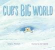 Thomson, Sarah L., Cub`s Big World