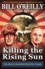BILL O`REILLY, KILLING THE RISING SUN