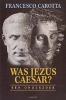 Francesco Carotta, Was Jezus Caesar?