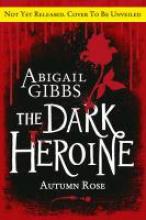 Gibbs, Abigail The Dark Heroine 02. Autumn Rose