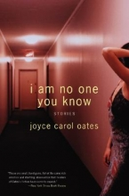 Oates, Joyce Carol I Am No One You Know