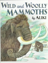 Aliki Wild and Woolly Mammoths