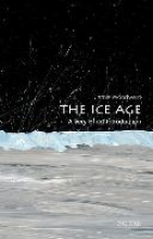 Jamie (Professor of Physical Geography, University of Manchester) Woodward The Ice Age: A Very Short Introduction