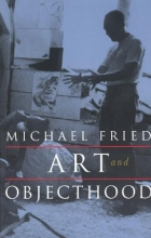 Fried, Michael Art & Objecthood - Essays & Reviews (Paper)