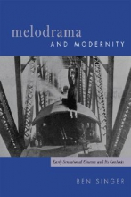 Singer, Ben Melodrama & Modernity - Early Sensational Cinema & It`s Contexts