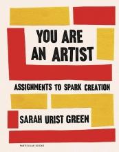Sarah Urist Green You Are an Artist