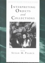 Pearce, Susan Interpreting Objects and Collections