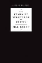 Dolan, Jill The Feminist Spectator as Critic