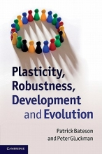 Patrick Bateson,   Peter Gluckman Plasticity, Robustness, Development and Evolution