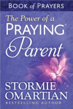 Stormie Omartian The Power of a Praying (R) Parent Book of Prayers