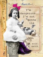 Smith, Erin I`m Dangerous... I`m Not Gonna Lie