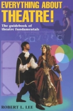 Lee, Robert L. Everything about Theatre!