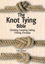 Colin Jarman Knot Tying Bible: Climbing, Camping, Sailing, Fishing, Everyday
