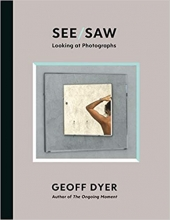 Geoff Dyer, See/Saw