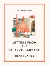 James, Henry Letters from the Palazzo Barbaro