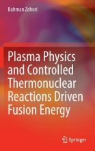 Zohuri, Bahman Plasma Physics and Controlled Thermonuclear Reactions Driven Fusion Energy