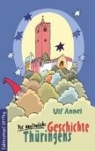Annel, Ulf Die unglaubliche Geschichte Thüringens