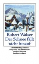 Walser, Robert Der Schnee fllt nicht hinauf