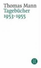 Mann, Thomas Tagebücher 1953 - 1955