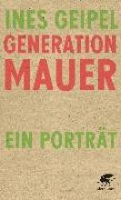 Geipel, Ines Generation Mauer. Ein Portrt