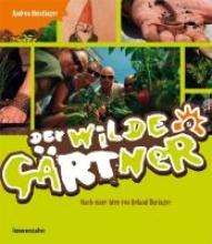 Heistinger, Andrea Der wilde Gärtner