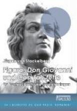 Stackelberg, Jürgen von `Figaro`, `Don Giovanni` und `Cos? fan tutte`. Da Pontes Libretti und deren Vorlagen