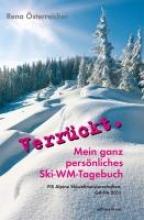 Österreicher, Rena Verrückt. Mein ganz persönliches Ski-WM-Tagebuch
