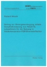 Wruck, Roland Beitrag zur Brenngaserzeugung mittels Dampfreformierung von Heizöl EL schwefelarm für die Nutzung in Niedertemperatur-PEM-Brennstoffzellen