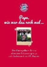 FC Bayern Mnchen: Papa, wie war das noch mal ...