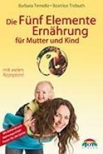Temelie, Barbara,   Trebuth, Beatrice Die Fünf Elemente Ernährung für Mutter und Kind