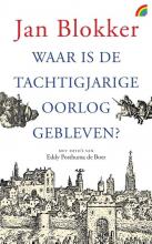 Jan  Blokker Waar is de Tachtigjarige Oorlog gebleven?