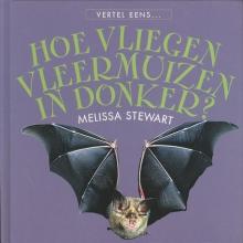 Melissa  Stewart Waarom vliegen vleermuizen in het donker ?