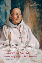 Arnold van Dijk , Hoge idealen, nederige aanvaarding