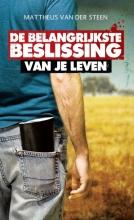 Mattheus van der Steen , De belangrijkste beslissing van je leven!