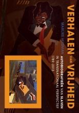 Marijke  Huisman Verhalen van vrijheid. Autobiografieën van slaven in transnationaal perspectief, 1789-2013