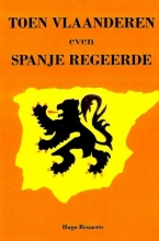 Hugo Renaerts , Toen Vlaanderen even Spanje regeerde