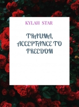 Kylah Star , Trauma, Acceptance to Freedom