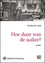 Cynthia  McLeod Hoe duur was de suiker? - grote letter uitgave