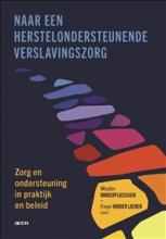 Freya Vander Laenen Wouter Vanderplasschen, Naar een herstelondersteunende verslavingszorg