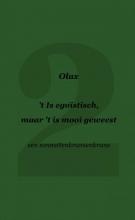 Olax . , `t Is egoïstisch, maar `t is mooi geweest