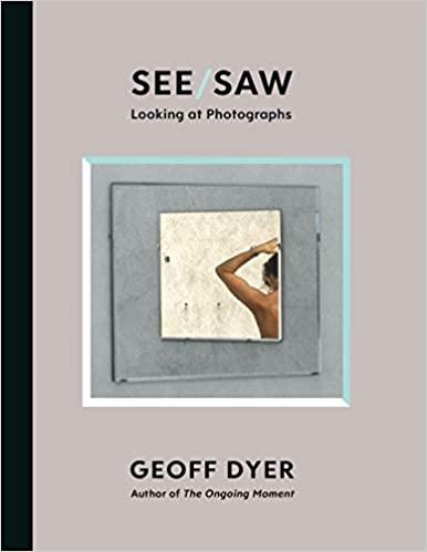Dyer, Geoff,See/Saw