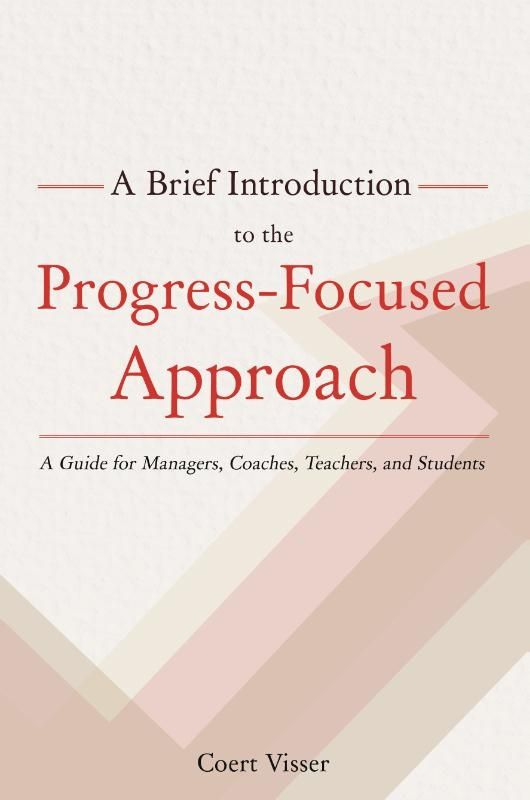 Coert Visser,A Brief Introduction to the Progress-Focused Approach