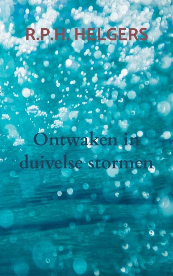 R.P.H. Helgers,Ontwaken in duivelse stormen