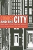 Comics and the City,Urban Space in Print, Picture and Sequence