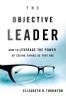 Thornton, Elizabeth R.,The Objective Leader