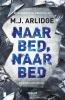 <b>M.J.  Arlidge</b>,Naar bed, naar bed