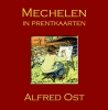 Marcel  Kocken,Mechelen in prentkaarten - Alfred Ost