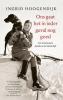 Ingrid  Hoogendijk ,Ons gaat het in ieder geval nog goed