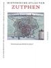 <b>Willem  Frijhoff, Michel  Groothedde, Christiaan te Strake</b>,Historische atlas van Zutphen